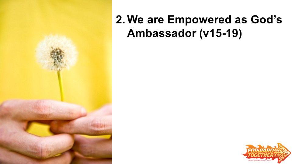 2.We are Empowered as God's Ambassador (v15-19)