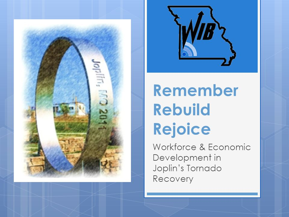 Remember Rebuild Rejoice Workforce & Economic Development in Joplin's Tornado Recovery