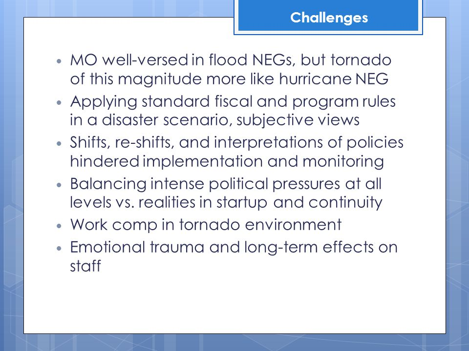MO well-versed in flood NEGs, but tornado of this magnitude more like hurricane NEG Applying standard fiscal and program rules in a disaster scenario,