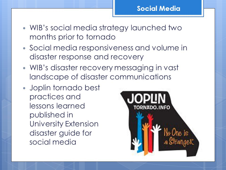 WIB's social media strategy launched two months prior to tornado Social media responsiveness and volume in disaster response and recovery WIB's disast