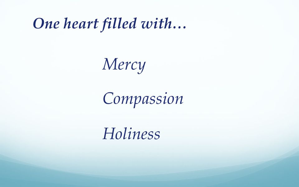 One heart filled with… Mercy Compassion Holiness