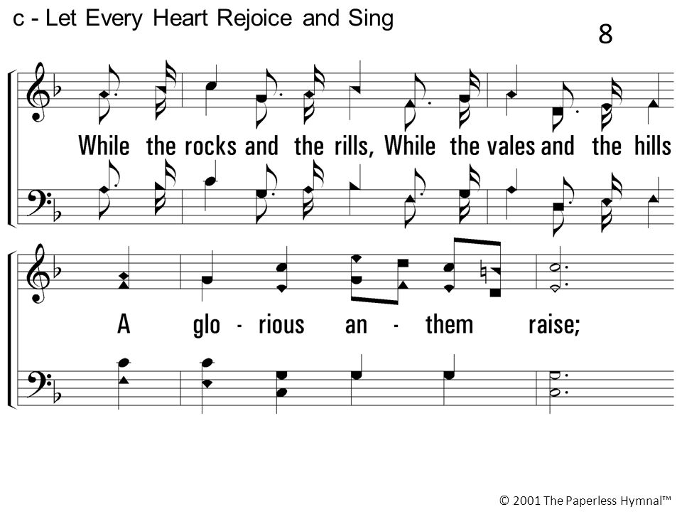 c - Let Every Heart Rejoice and Sing © 2001 The Paperless Hymnal™ 8