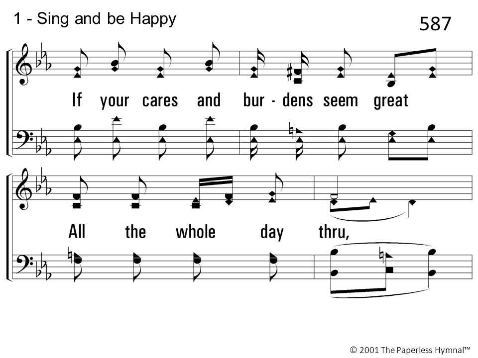 1 - Sing and be Happy © 2001 The Paperless Hymnal™ 587