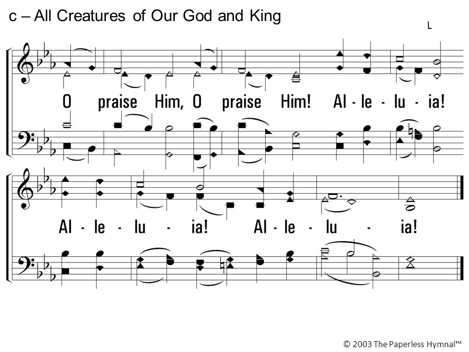 c – All Creatures of Our God and King © 2003 The Paperless Hymnal™ L