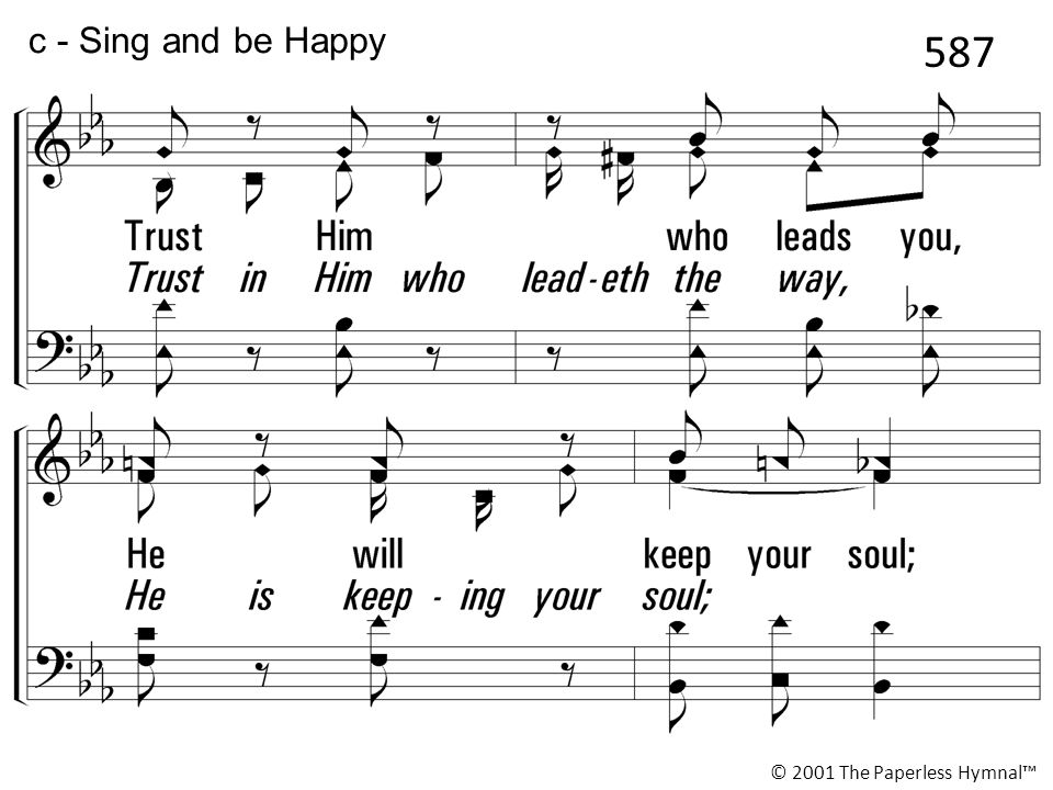 Sing and you ll be happy today, Press along to the goal, Trust in Him who leadeth the way, He is keeping your soul; Let the world know where you belong, Look to Jesus and pray, c - Sing and be Happy © 2001 The Paperless Hymnal™ 587