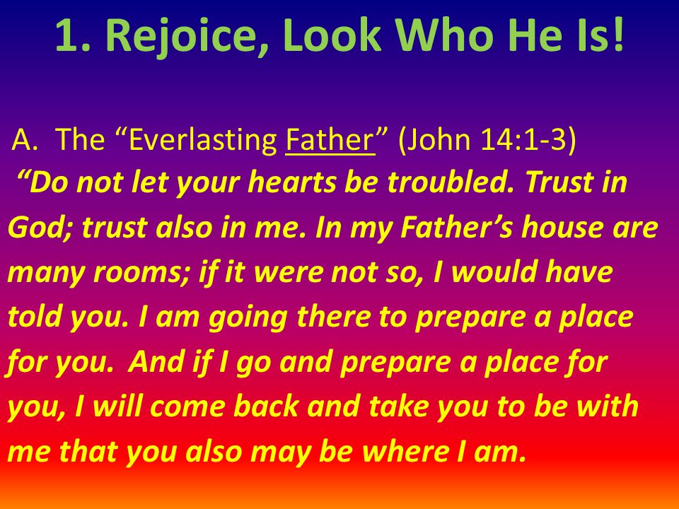 A.The Everlasting Father (John 14:1-3) Do not let your hearts be troubled.