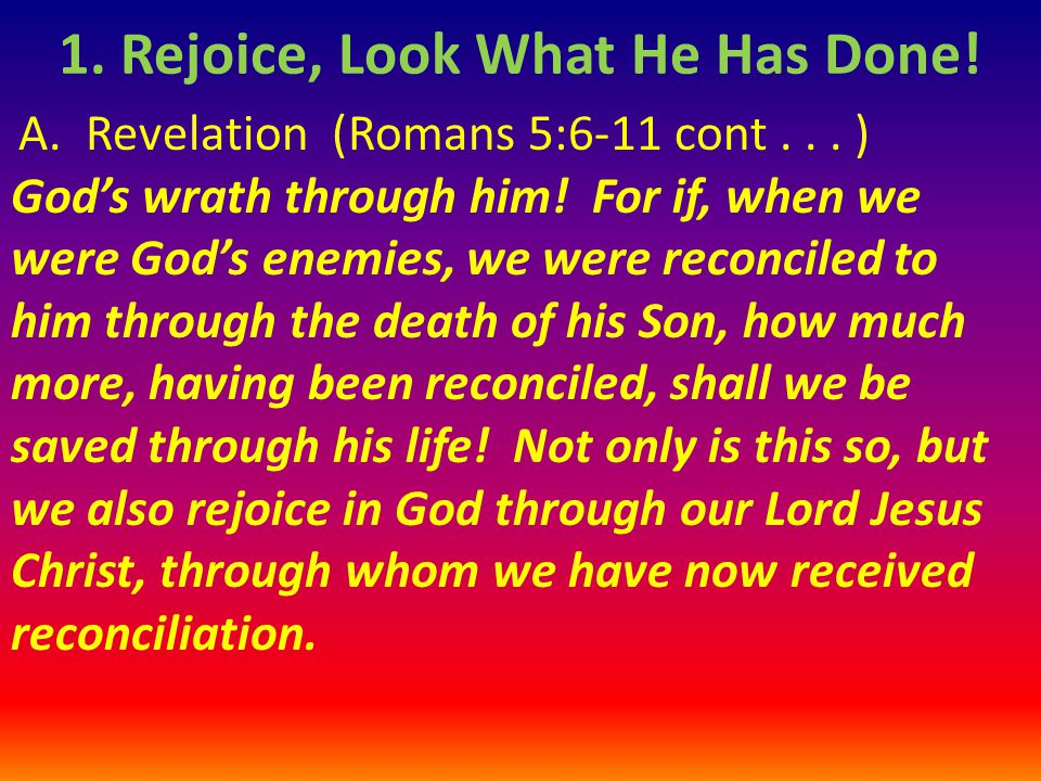 A. Revelation (Romans 5:6-11 cont... ) God's wrath through him! For if, when we were God's enemies, we were reconciled to him through the death of his