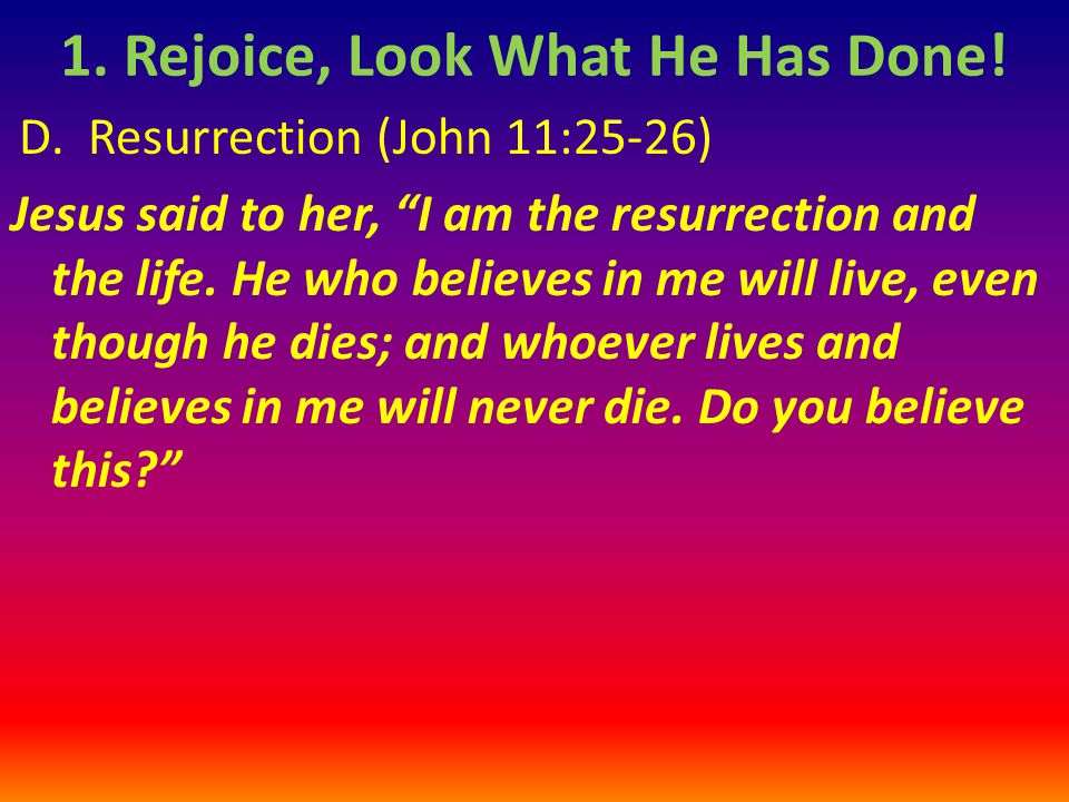 D.Resurrection (John 11:25-26) Jesus said to her, I am the resurrection and the life.