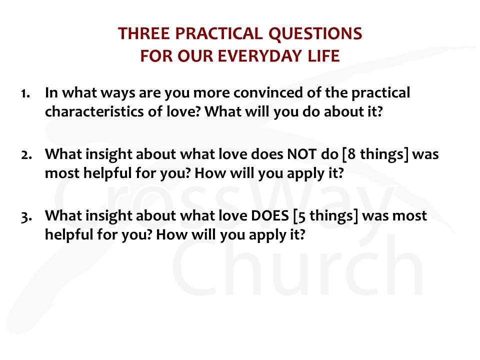THREE PRACTICAL QUESTIONS FOR OUR EVERYDAY LIFE 1.In what ways are you more convinced of the practical characteristics of love.