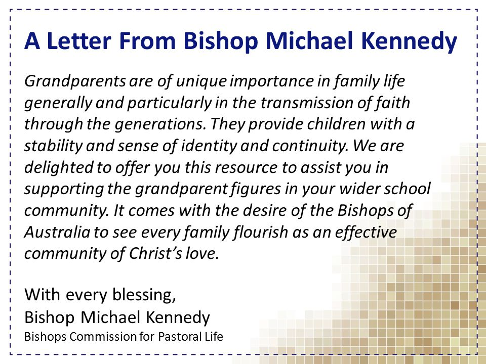 A Letter From Bishop Michael Kennedy Grandparents are of unique importance in family life generally and particularly in the transmission of faith through the generations.