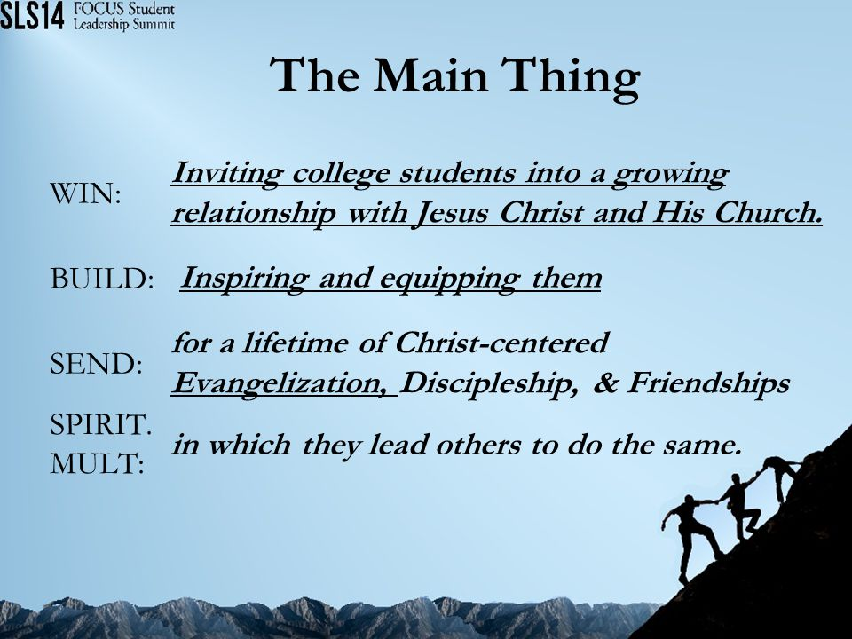 The Main Thing Inviting college students into a growing relationship with Jesus Christ and His Church.