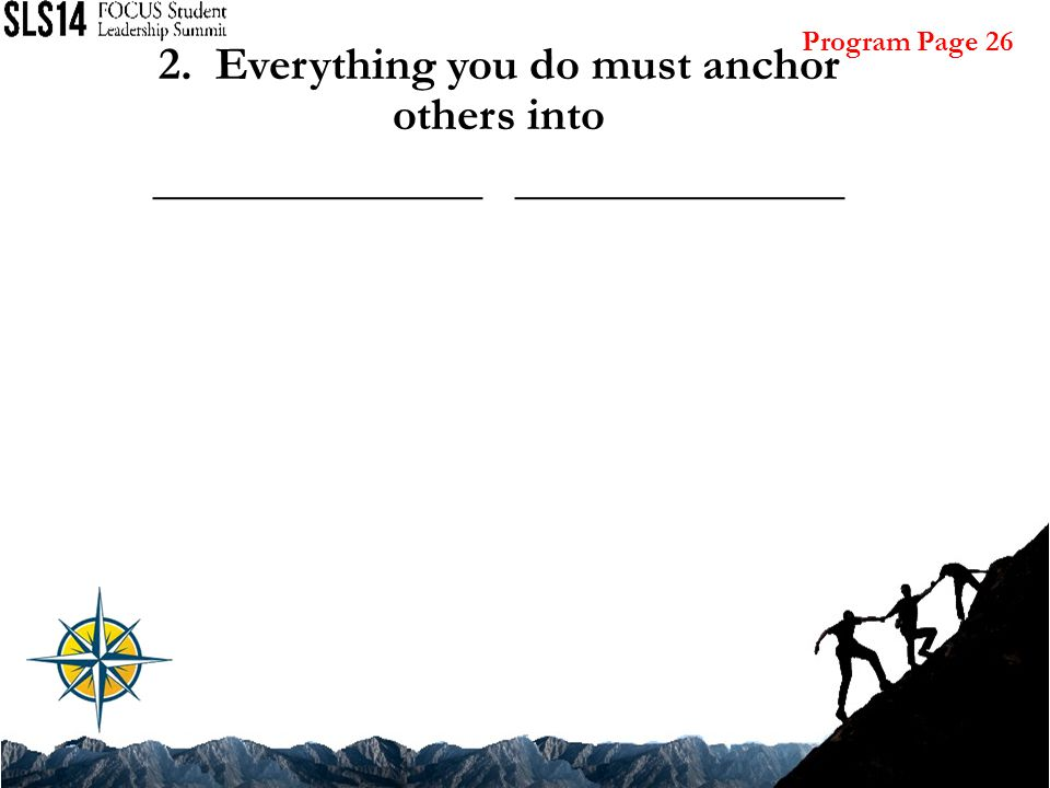 2. Everything you do must anchor others into ______________ Program Page 26