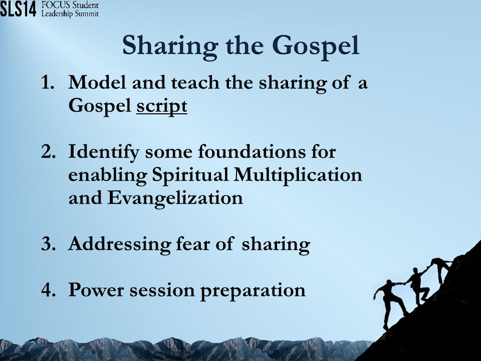 1.Model and teach the sharing of a Gospel script 2.Identify some foundations for enabling Spiritual Multiplication and Evangelization 3.Addressing fear of sharing 4.Power session preparation