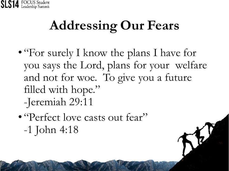 Addressing Our Fears For surely I know the plans I have for you says the Lord, plans for your welfare and not for woe.