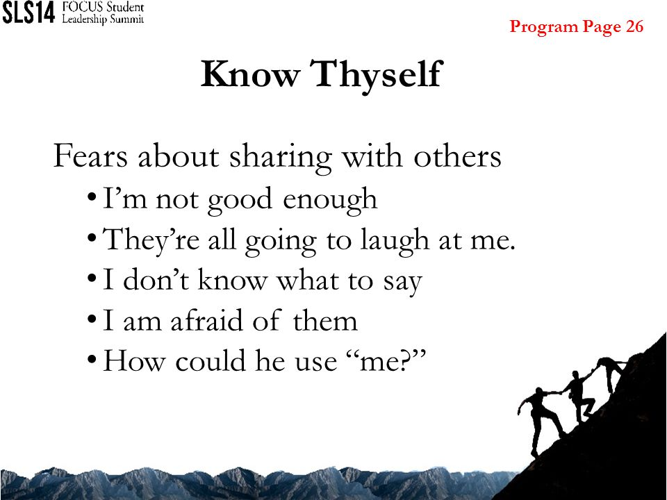 Know Thyself Fears about sharing with others I'm not good enough They're all going to laugh at me.