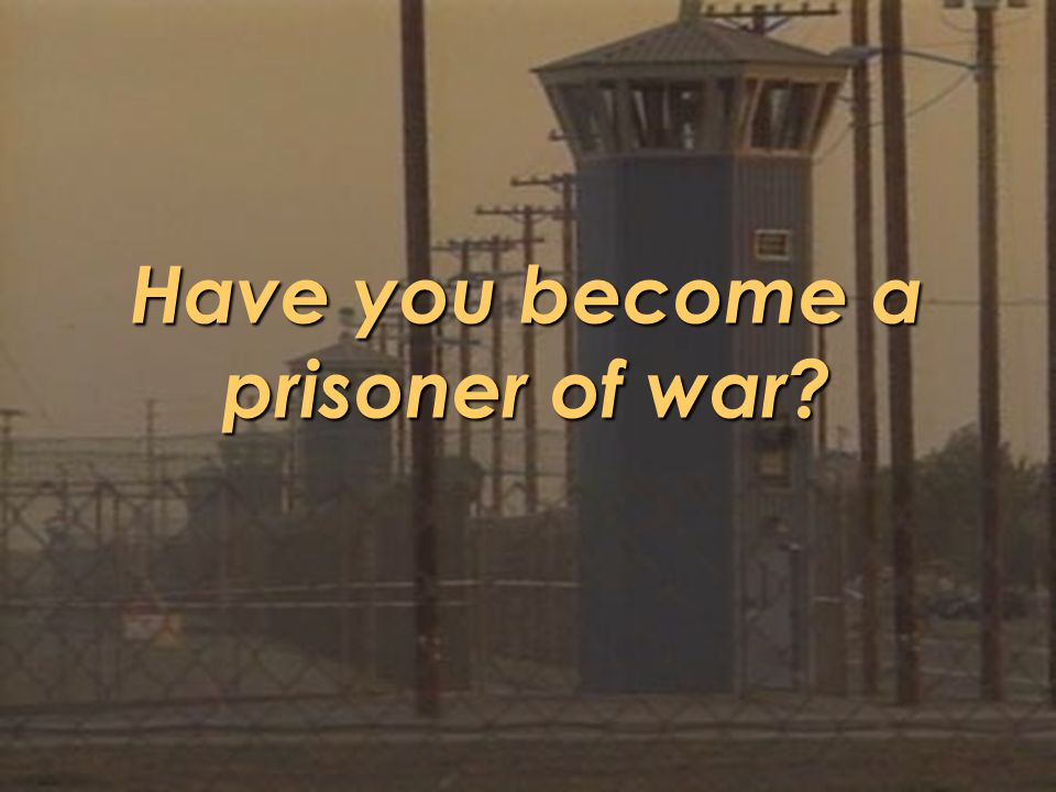 Have you become a prisoner of war