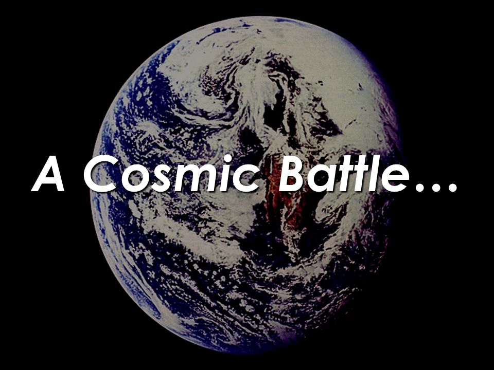 A Cosmic Battle…