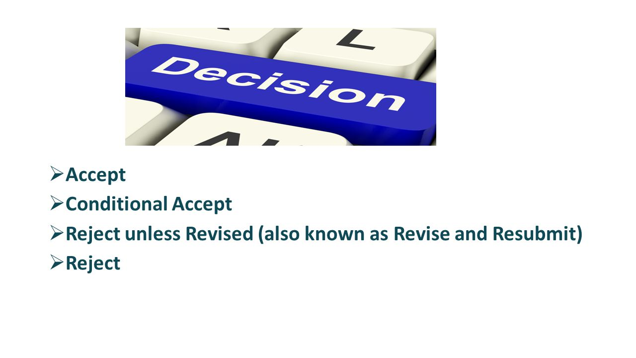  Accept  Conditional Accept  Reject unless Revised (also known as Revise and Resubmit)  Reject
