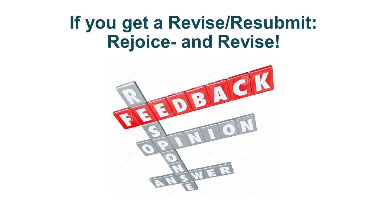 If you get a Revise/Resubmit: Rejoice- and Revise!