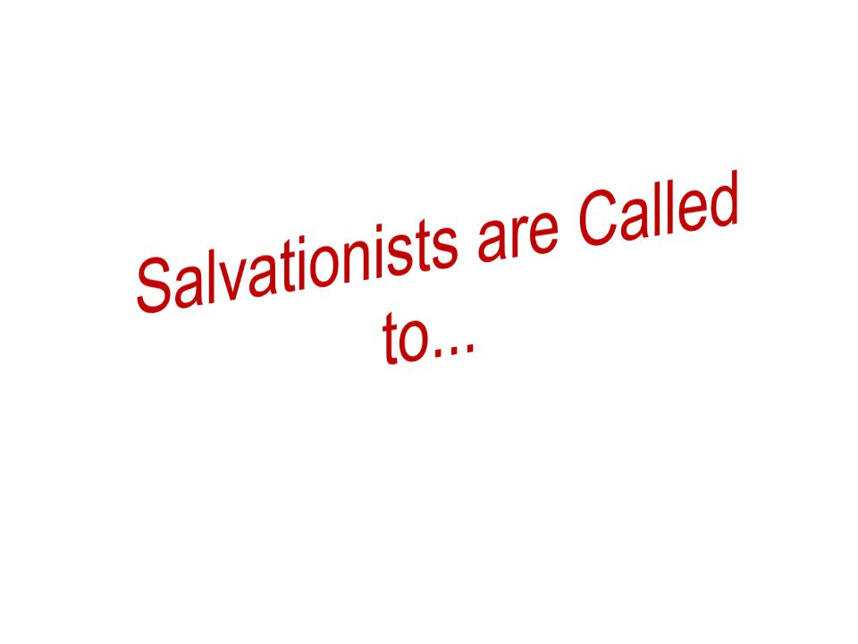 Call to Worship WE call Salvationists worldwide to worship and proclaim the living God, and to seek in every meeting a vital encounter with the Lord of Life, using relevant cultural forms and languages.