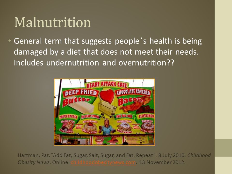 Undernutrition A person is not getting enough of some nutrient.
