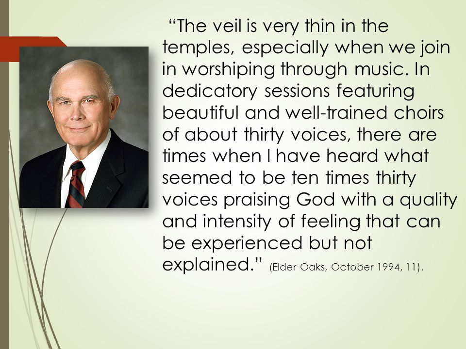 The veil is very thin in the temples, especially when we join in worshiping through music.