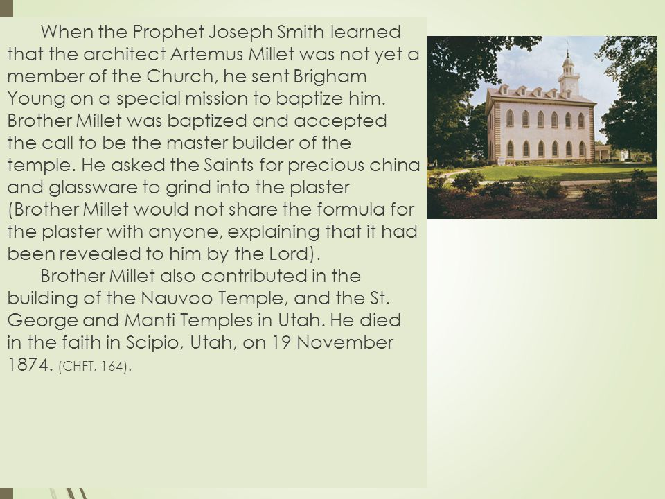 When the Prophet Joseph Smith learned that the architect Artemus Millet was not yet a member of the Church, he sent Brigham Young on a special mission to baptize him.