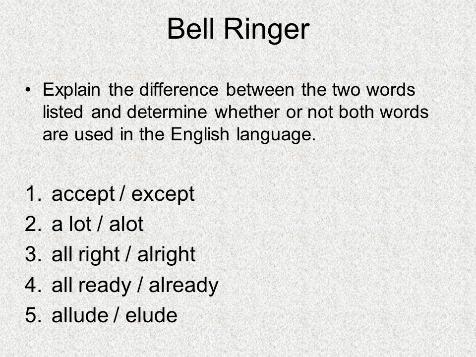 Bell Ringer Explain the difference between the two words listed and determine whether or not both words are used in the English language.