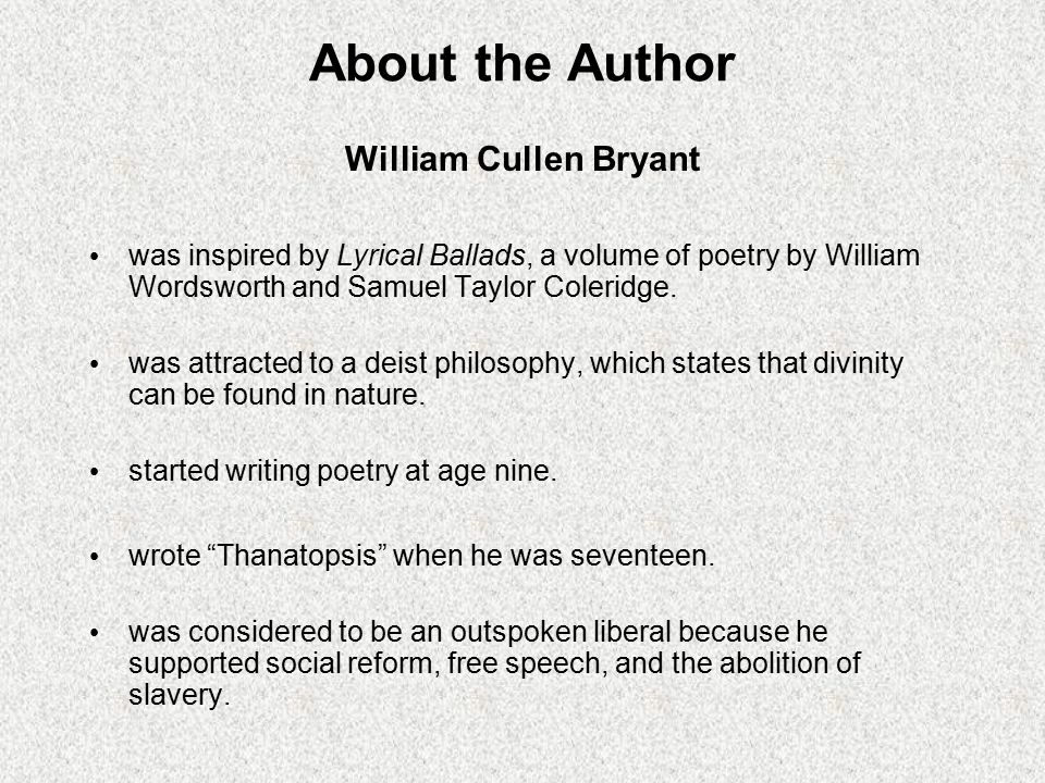 About the Author William Cullen Bryant was inspired by Lyrical Ballads, a volume of poetry by William Wordsworth and Samuel Taylor Coleridge. was attr