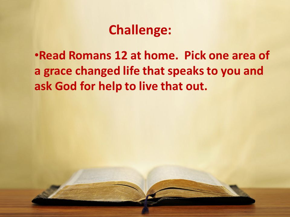 Read Romans 12 at home.