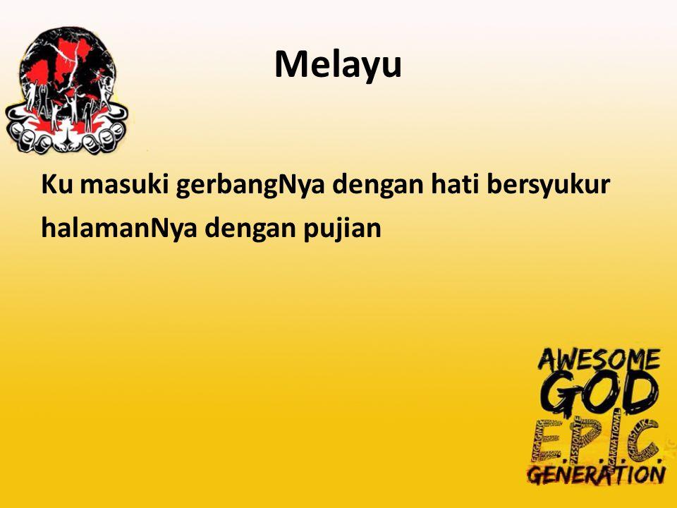Melayu Ku masuki gerbangNya dengan hati bersyukur halamanNya dengan pujian