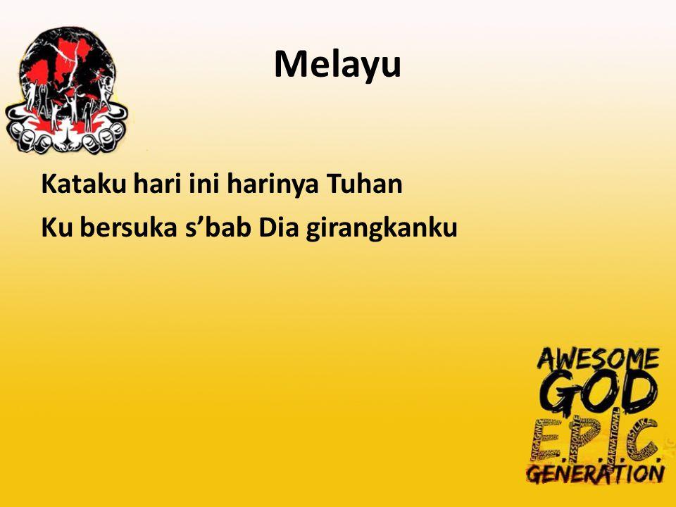Melayu Kataku hari ini harinya Tuhan Ku bersuka s'bab Dia girangkanku