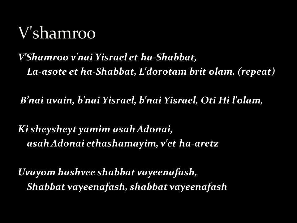 V Shamroo v nai Yisrael et ha-Shabbat, La-asote et ha-Shabbat, L dorotam brit olam.