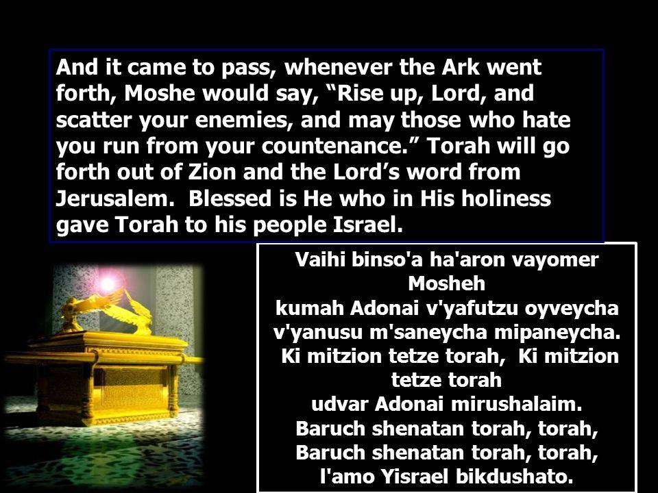 Vaihi binso a ha aron vayomer Mosheh kumah Adonai v yafutzu oyveycha v yanusu m saneycha mipaneycha.