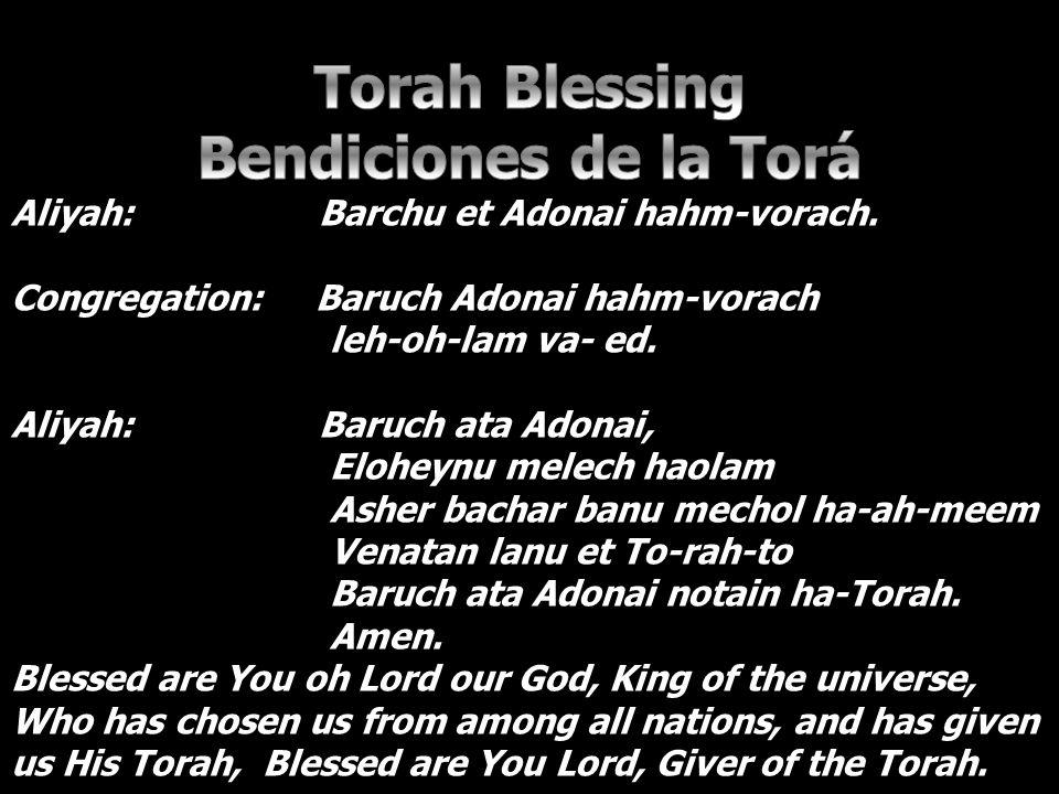 Aliyah: Barchu et Adonai hahm-vorach.Congregation: Baruch Adonai hahm-vorach leh-oh-lam va- ed.