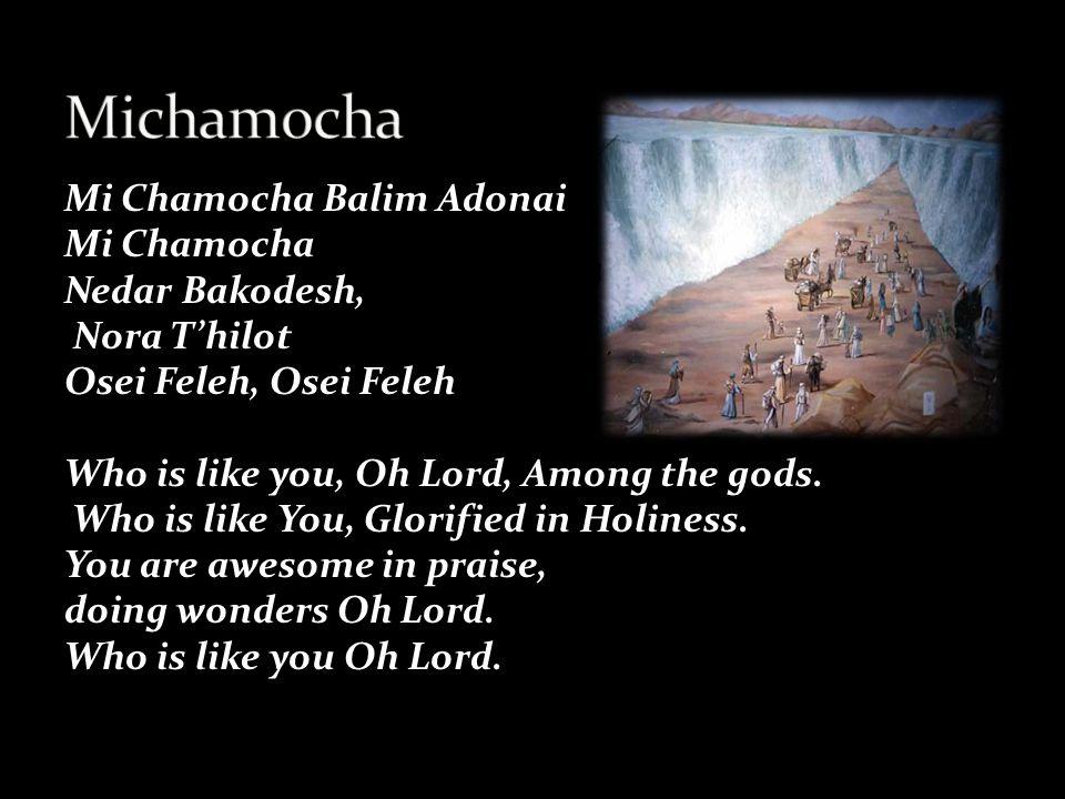 Mi Chamocha Balim Adonai Mi Chamocha Nedar Bakodesh, Nora T'hilot Osei Feleh, Osei Feleh Who is like you, Oh Lord, Among the gods.