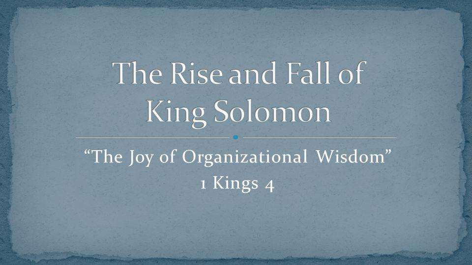 The Joy of Organizational Wisdom 1 Kings 4