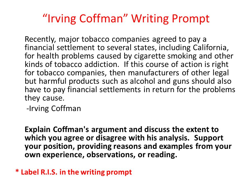 """Irving Coffman"" Writing Prompt Recently, major tobacco companies agreed to pay a financial settlement to several states, including California, for he"