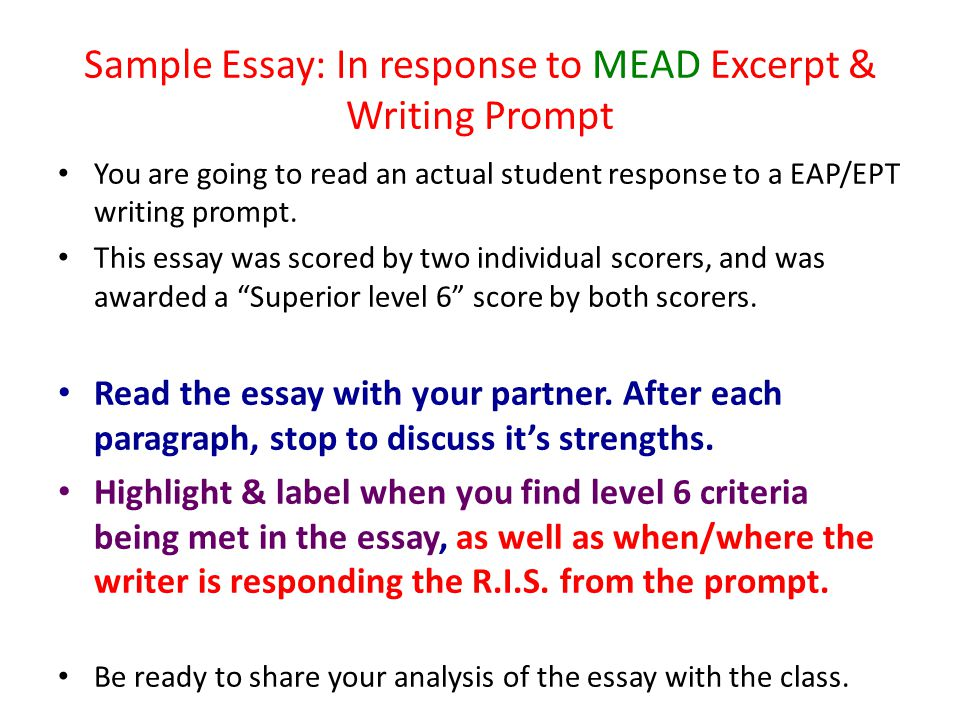 Sample Essay: In response to MEAD Excerpt & Writing Prompt You are going to read an actual student response to a EAP/EPT writing prompt. This essay wa