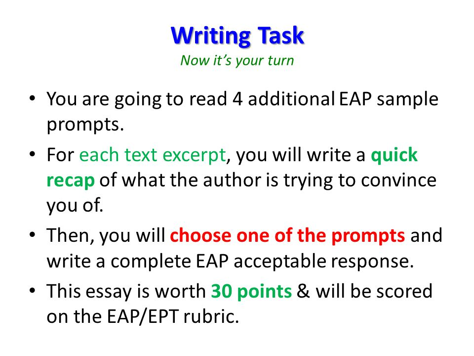 Writing Task Writing Task Now it's your turn You are going to read 4 additional EAP sample prompts. For each text excerpt, you will write a quick reca