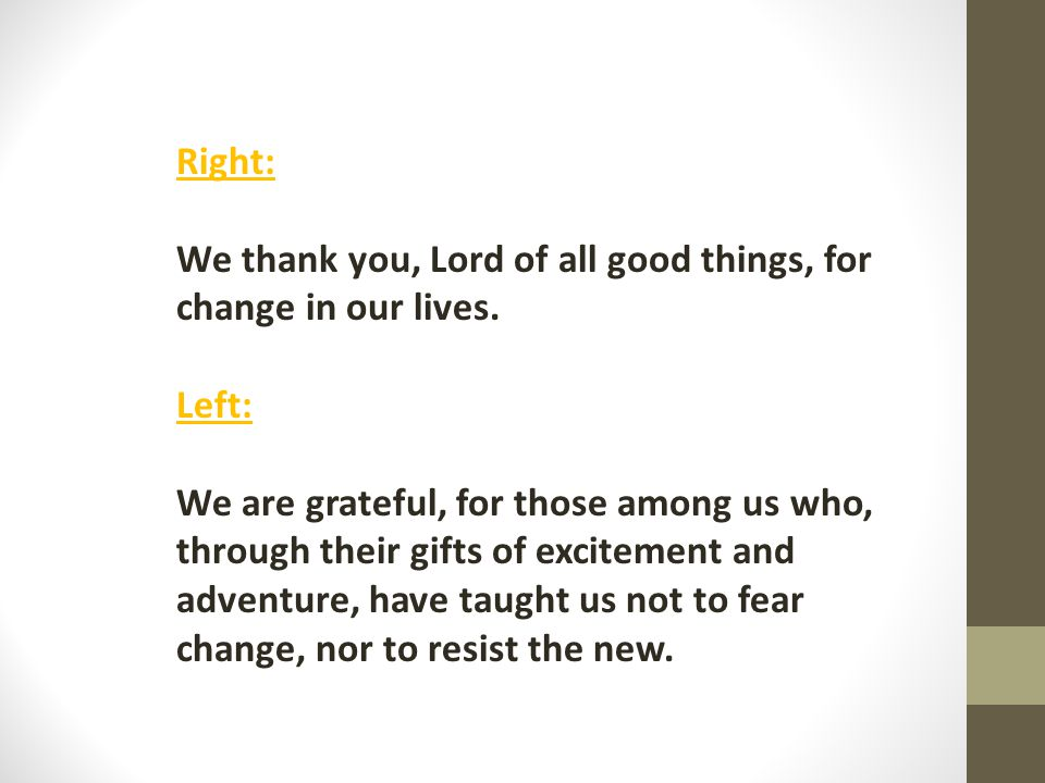 Right: We thank you, Lord of all good things, for change in our lives.