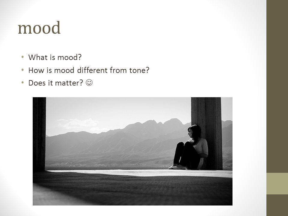 mood What is mood? How is mood different from tone? Does it matter?