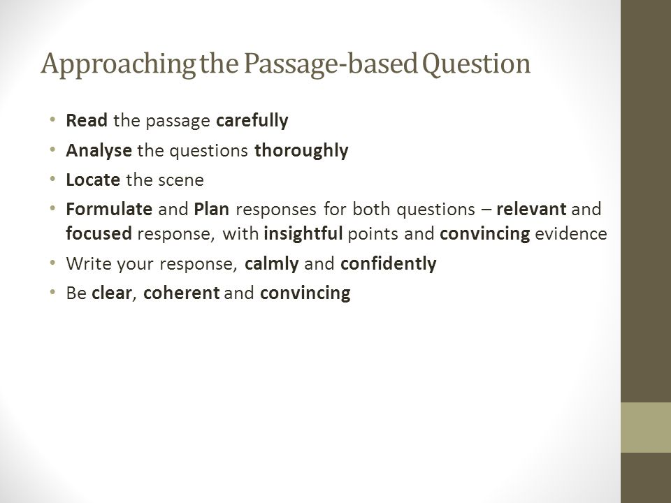 Approaching the Passage-based Question Read the passage carefully Analyse the questions thoroughly Locate the scene Formulate and Plan responses for b