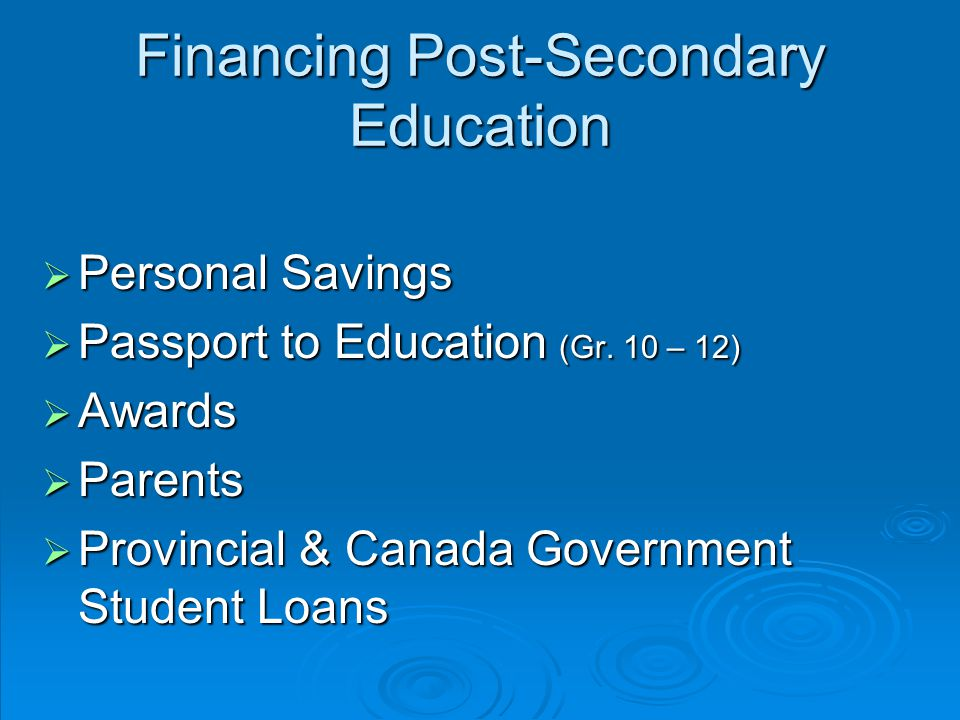 Financing Post-Secondary Education  Personal Savings  Passport to Education (Gr.
