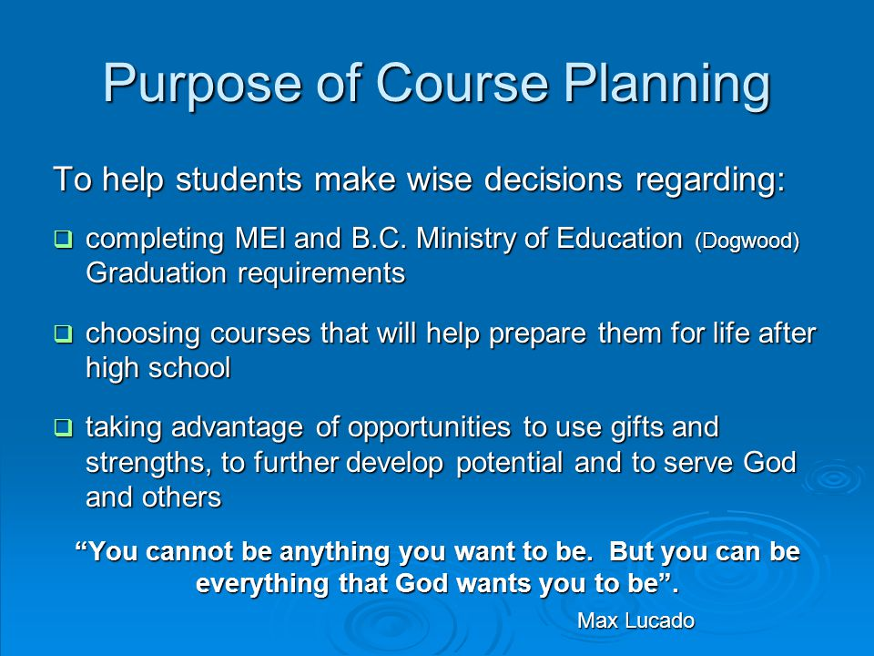 Purpose of Course Planning To help students make wise decisions regarding:  completing MEI and B.C.