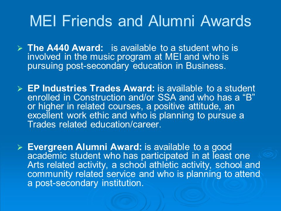 MEI Friends and Alumni Awards   The A440 Award: is available to a student who is involved in the music program at MEI and who is pursuing post-secondary education in Business.