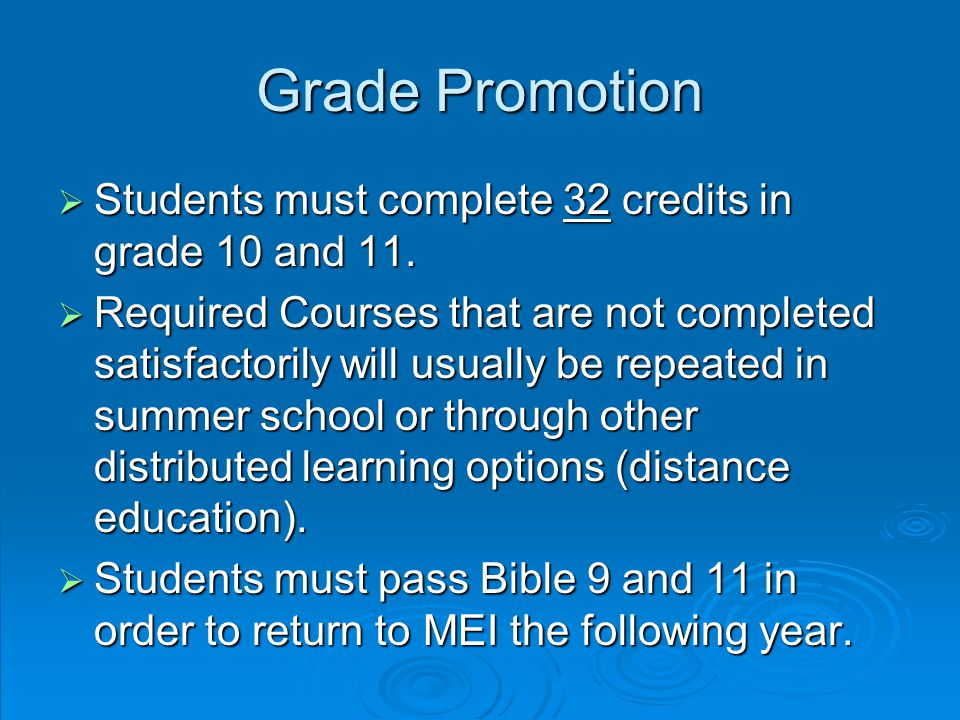 Grade Promotion  Students must complete 32 credits in grade 10 and 11.