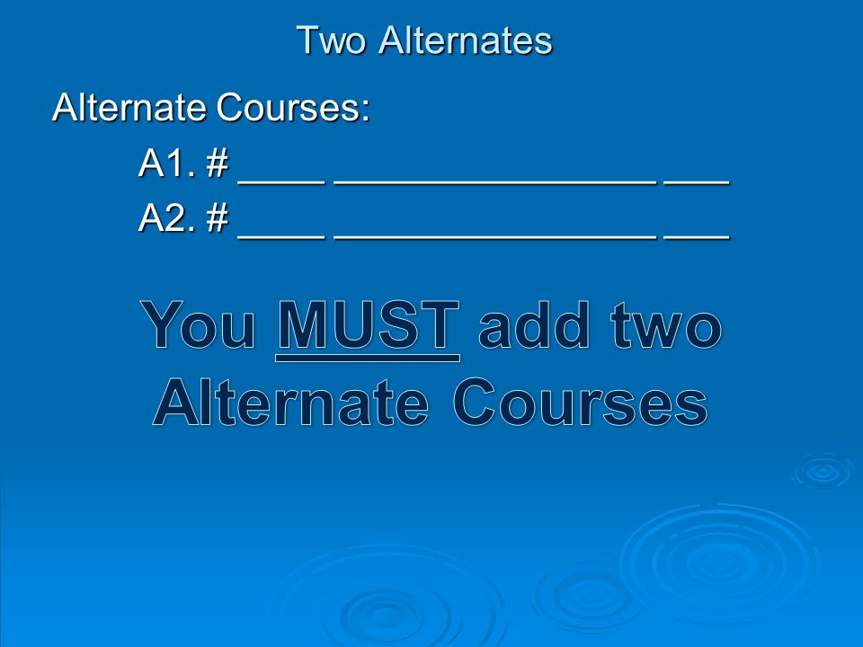 Two Alternates Alternate Courses: A1. # ____ _______________ ___ A2. # ____ _______________ ___