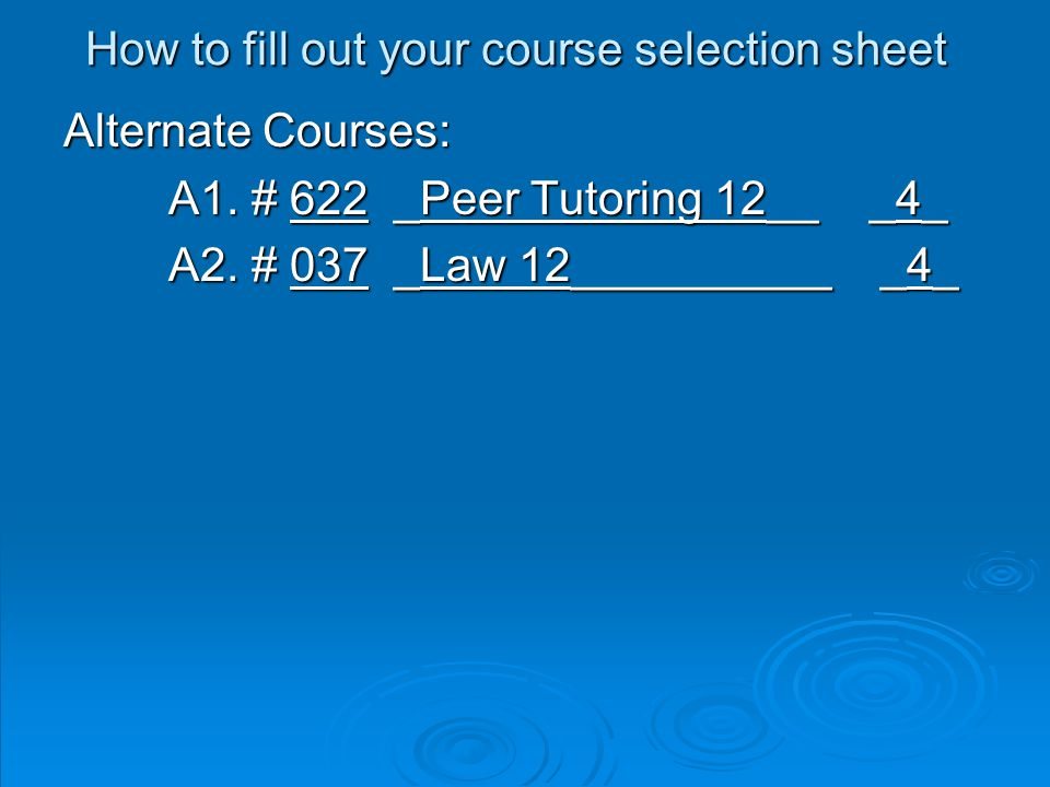 How to fill out your course selection sheet Alternate Courses: A1.