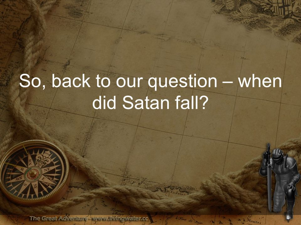 So, back to our question – when did Satan fall?